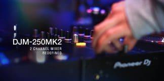 Nueva mesa de mezclas DJM-250MK2 de Pioneer DJ repleta de características profesionales