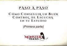 MonsterTracks nos guía, PASO A PASO, cómo conseguir un buen control de escucha en tu estudio (Parte 1)
